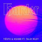 Tiësto & KSHMR – Harder (feat. Talay Riley)