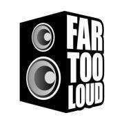 FAR TOO LOUD