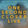 One Second Closer Live