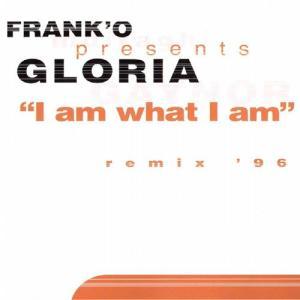 I Am What I Am (Frank' O Presents Gloria '96 Remixes)