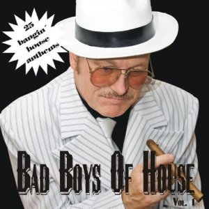 Bad Boys Of House Volume 1
